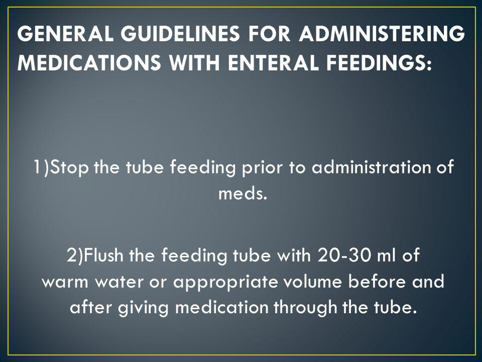 1)Stop the tube feeding prior to administration of meds.