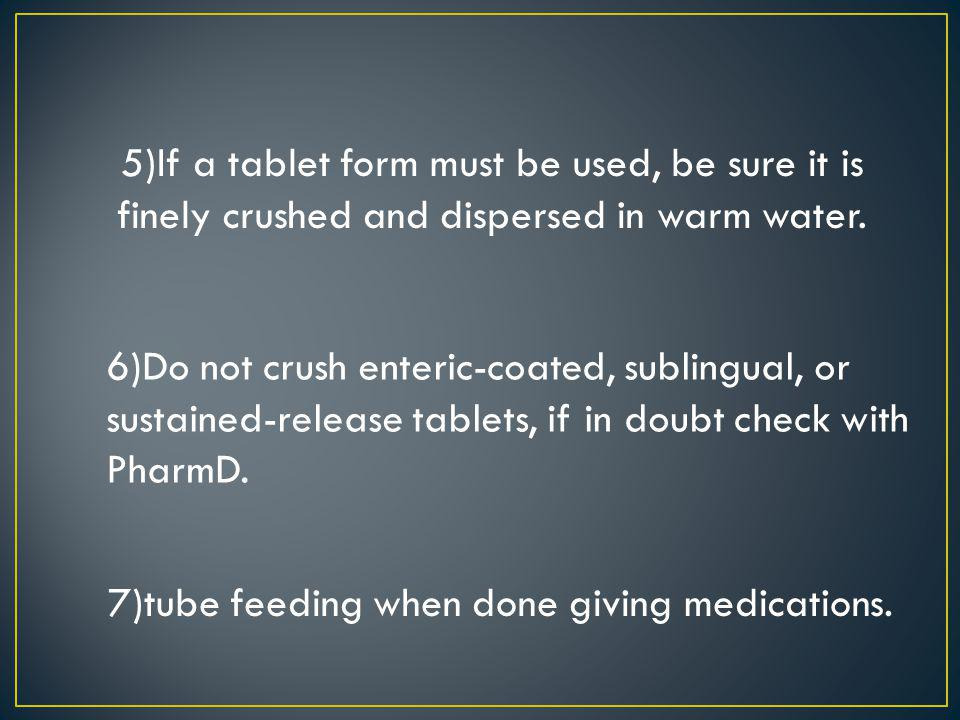 7)tube feeding when done giving medications.