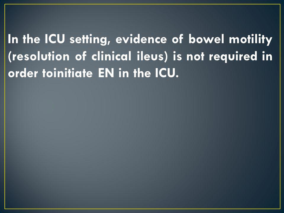 In the ICU setting, evidence of bowel motility