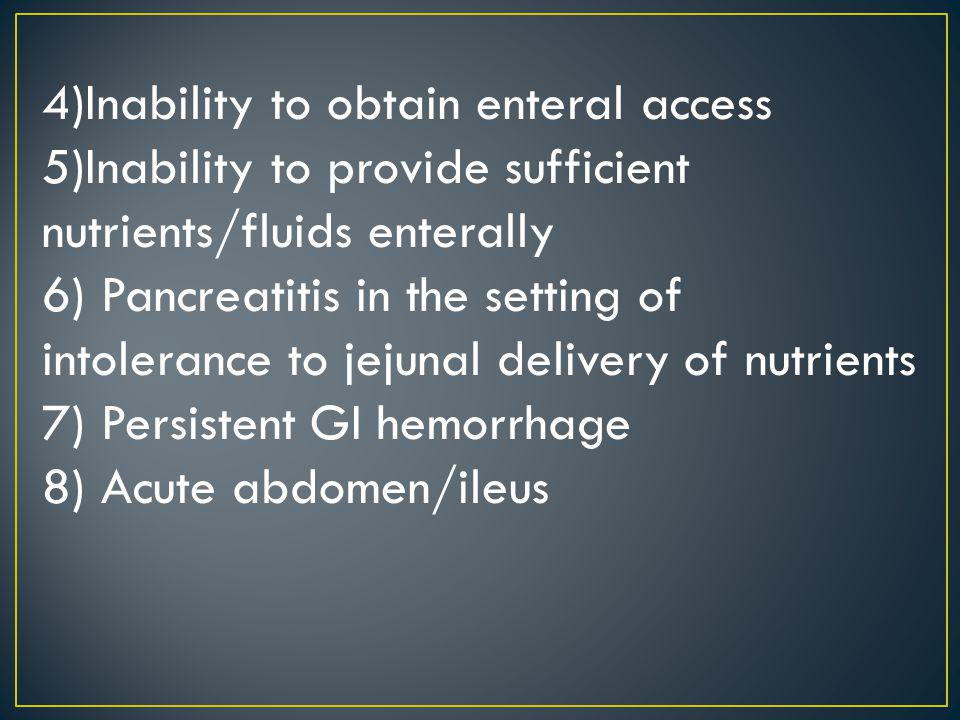 4)Inability to obtain enteral access
