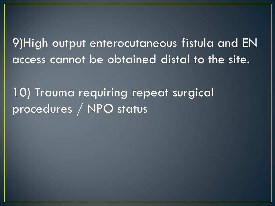 9)High output enterocutaneous fistula and EN access cannot be obtained distal to the site.