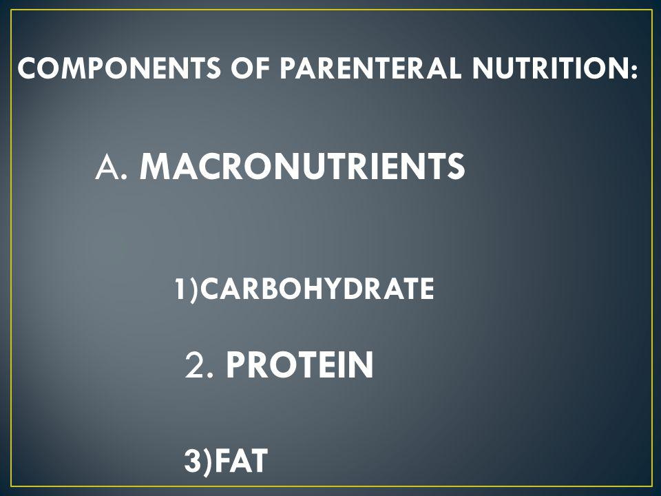 A. MACRONUTRIENTS 2. PROTEIN 3)FAT COMPONENTS OF PARENTERAL NUTRITION: