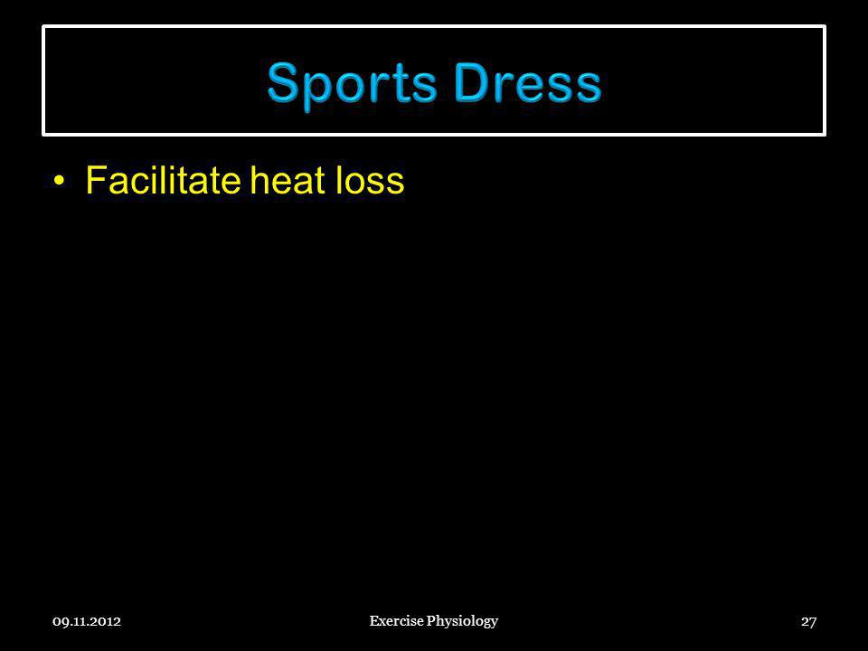 Sports Dress Facilitate heat loss 09.11.2012 Exercise Physiology