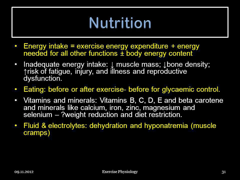 Nutrition Energy intake = exercise energy expenditure + energy needed for all other functions ± body energy content.