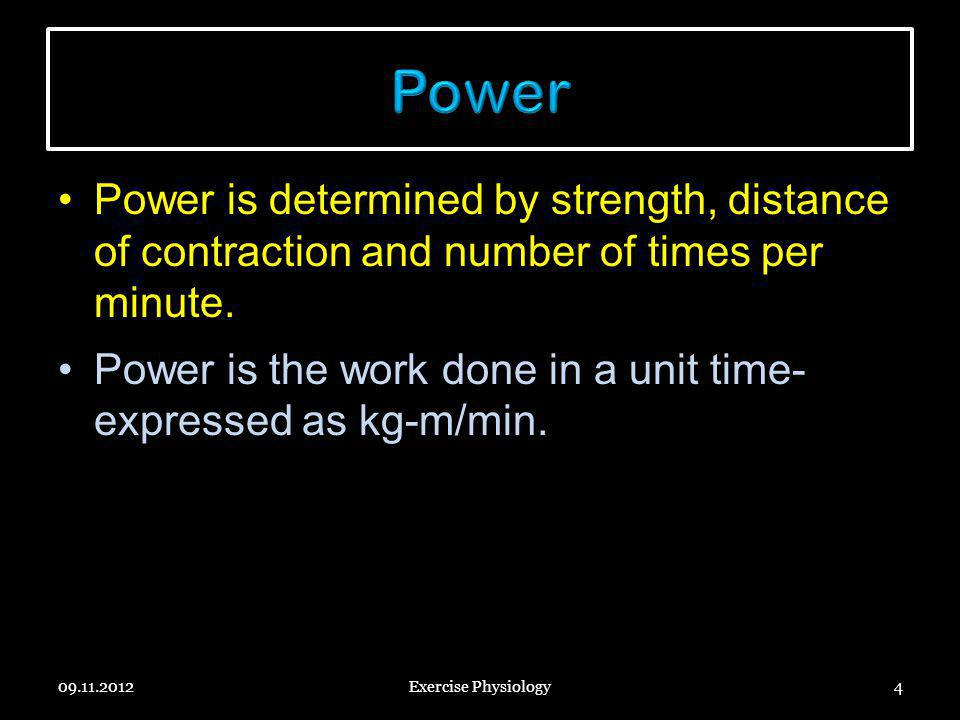 Power Power is determined by strength, distance of contraction and number of times per minute.
