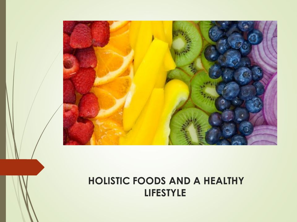 HOLISTIC FOODS AND A HEALTHY LIFESTYLE