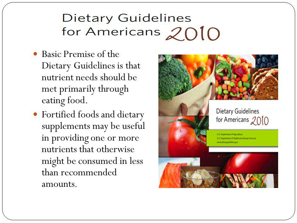 Basic Premise of the Dietary Guidelines is that nutrient needs should be met primarily through eating food.