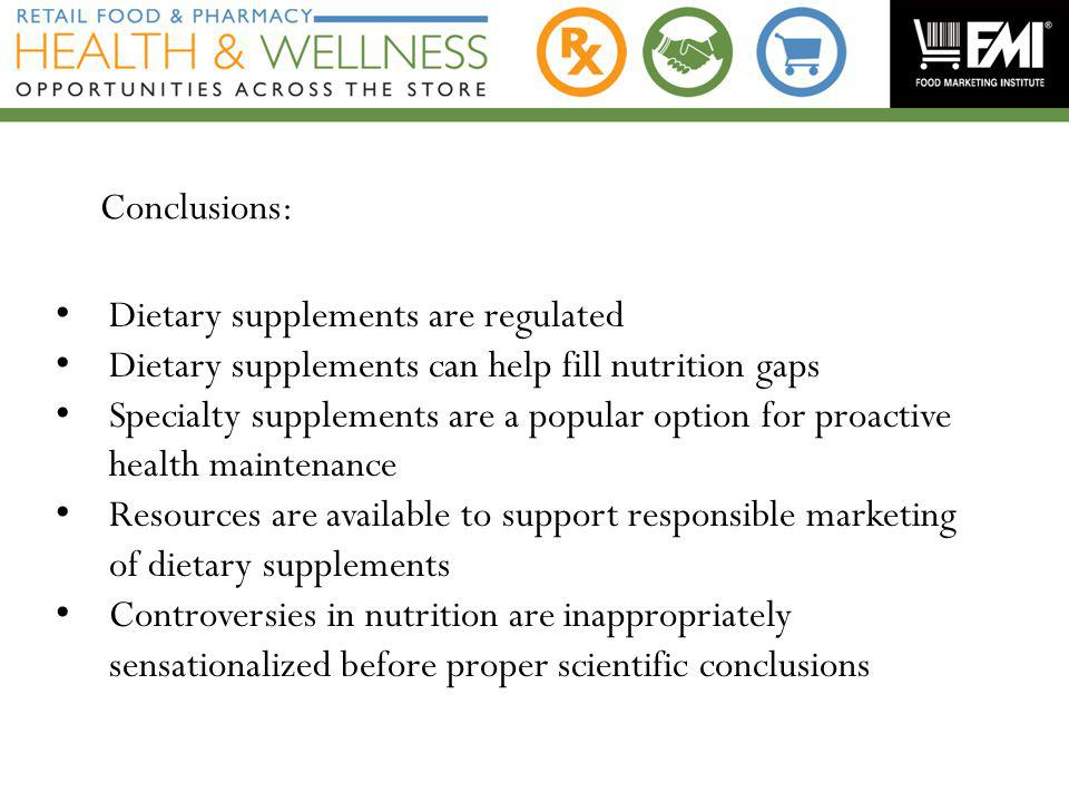 Conclusions: Dietary supplements are regulated. Dietary supplements can help fill nutrition gaps.