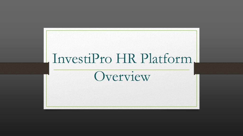 InvestiPro HR Platform Overview - ppt download