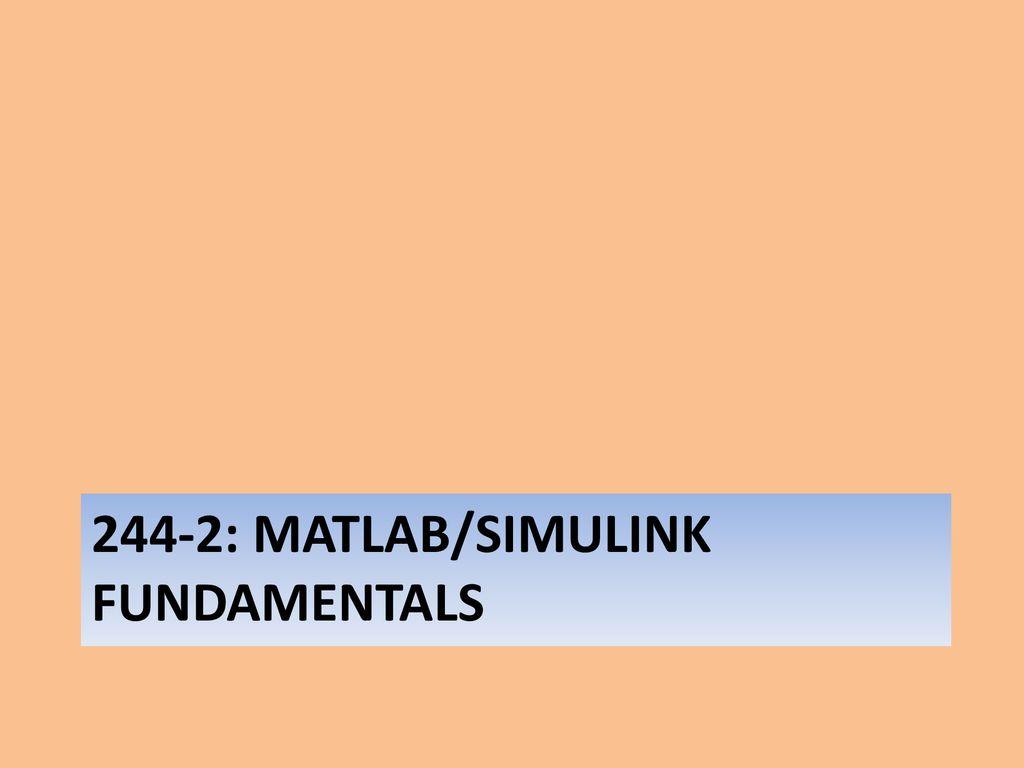 244-2: MATLAB/Simulink FUNDAMENTALS - ppt download