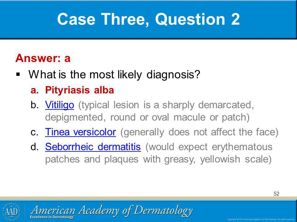 Case Three, Question 2 Answer: a What is the most likely diagnosis