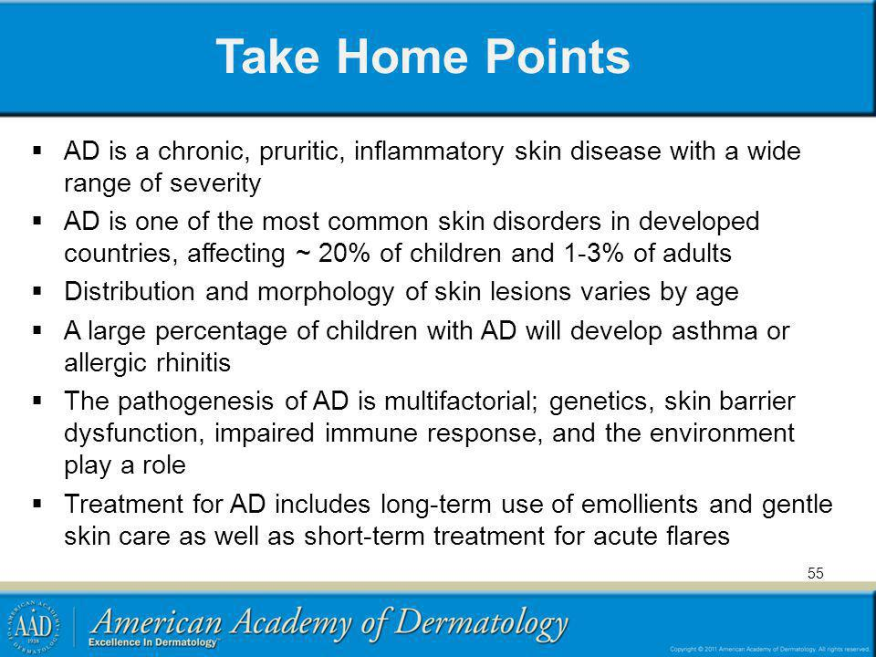 Take Home Points AD is a chronic, pruritic, inflammatory skin disease with a wide range of severity.