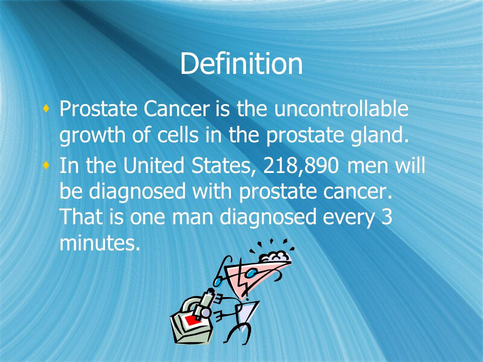 Definition Prostate Cancer is the uncontrollable growth of cells in the prostate gland.