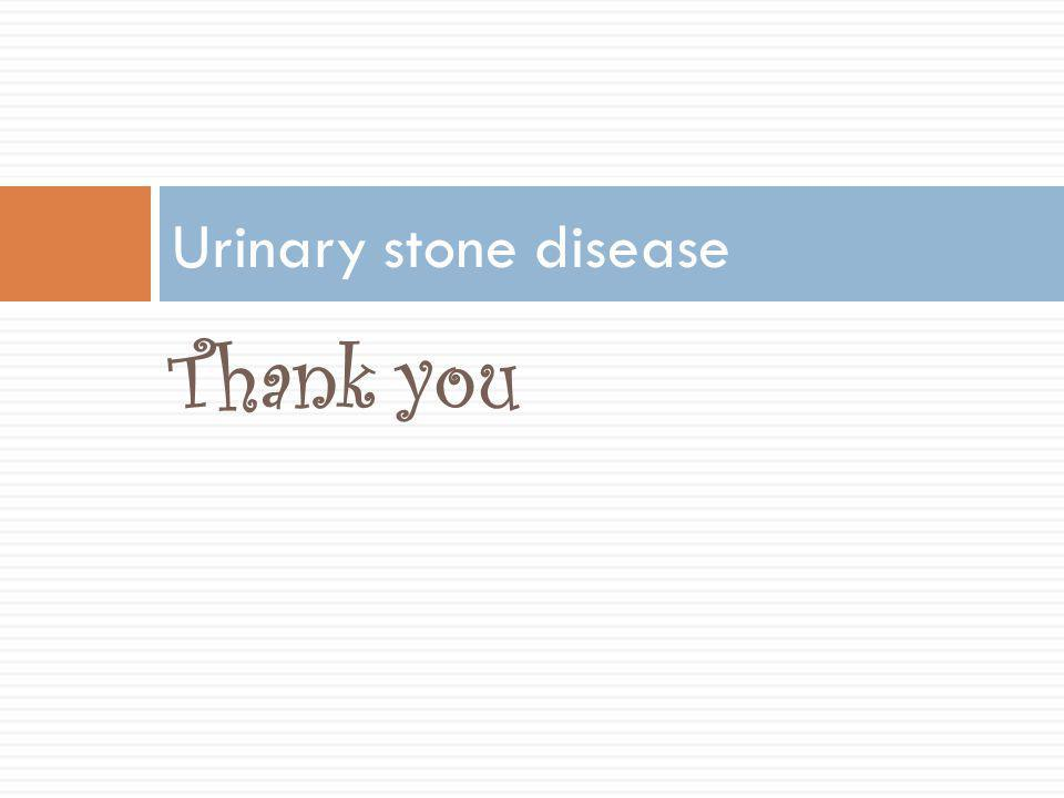 Urinary stone disease Thank you
