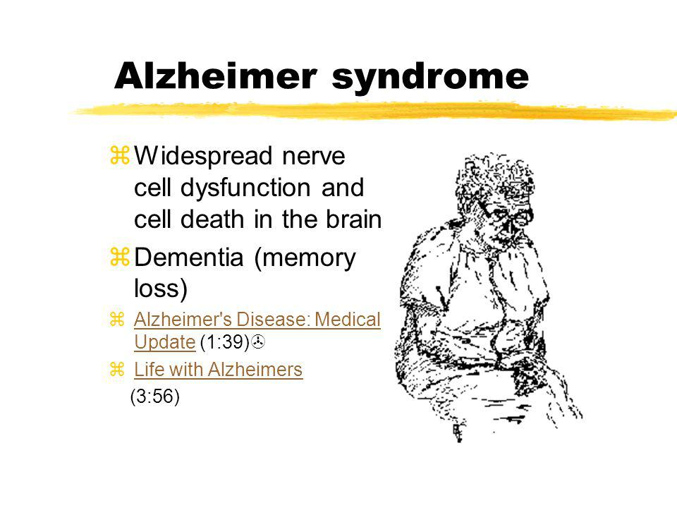 Alzheimer syndrome Widespread nerve cell dysfunction and cell death in the brain. Dementia (memory loss)