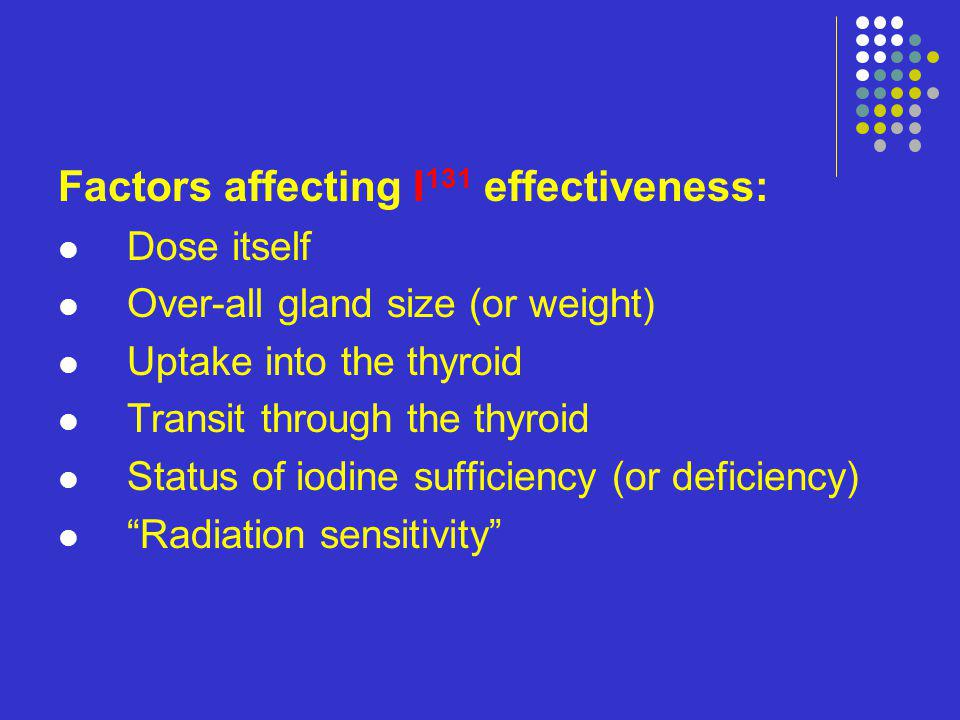Factors affecting I131 effectiveness: