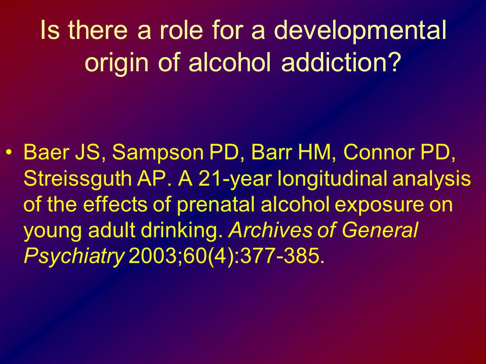 Is there a role for a developmental origin of alcohol addiction