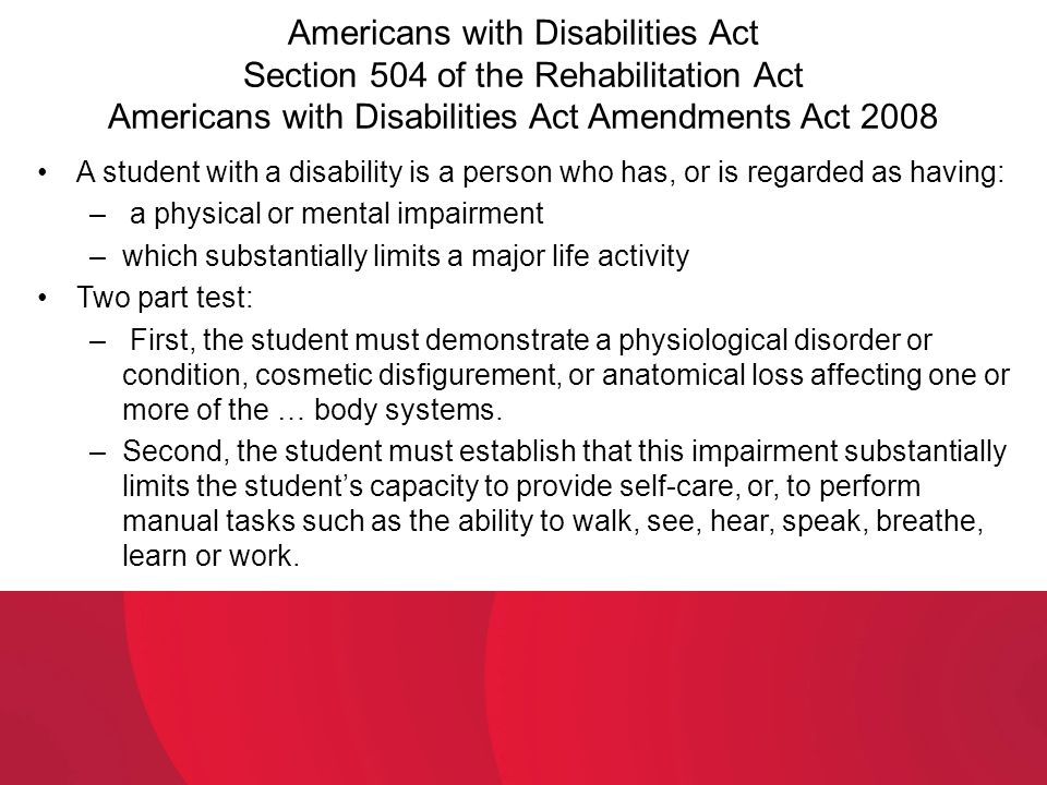 Americans with Disabilities Act Section 504 of the Rehabilitation Act Americans with Disabilities Act Amendments Act 2008