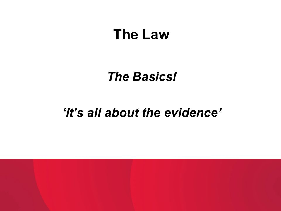 The Basics! 'It's all about the evidence'