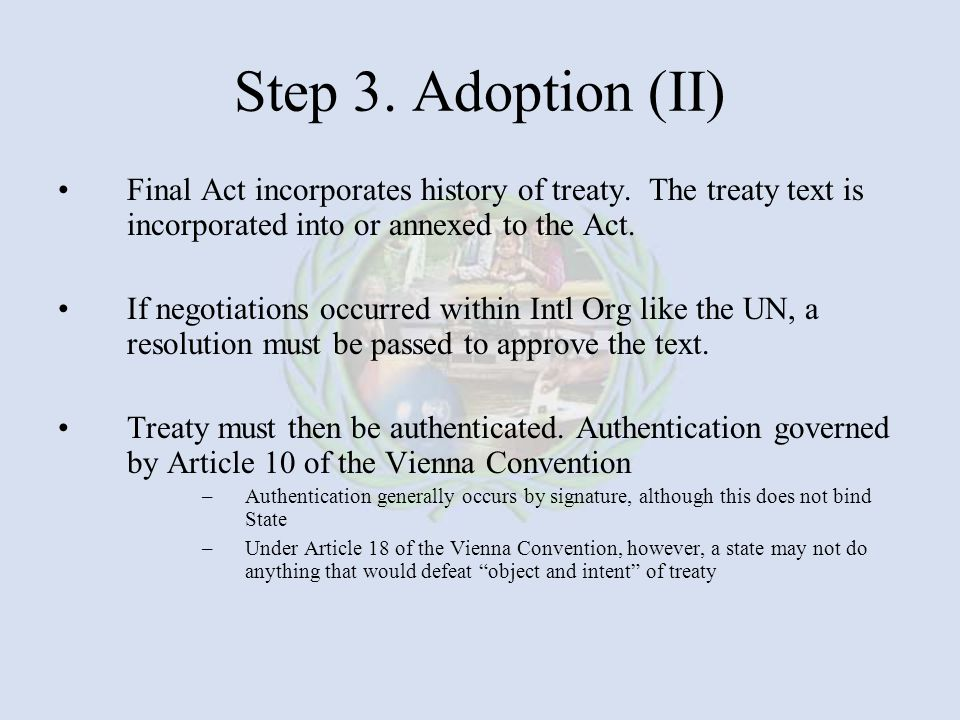Step 3. Adoption (II) Final Act incorporates history of treaty. The treaty text is incorporated into or annexed to the Act.