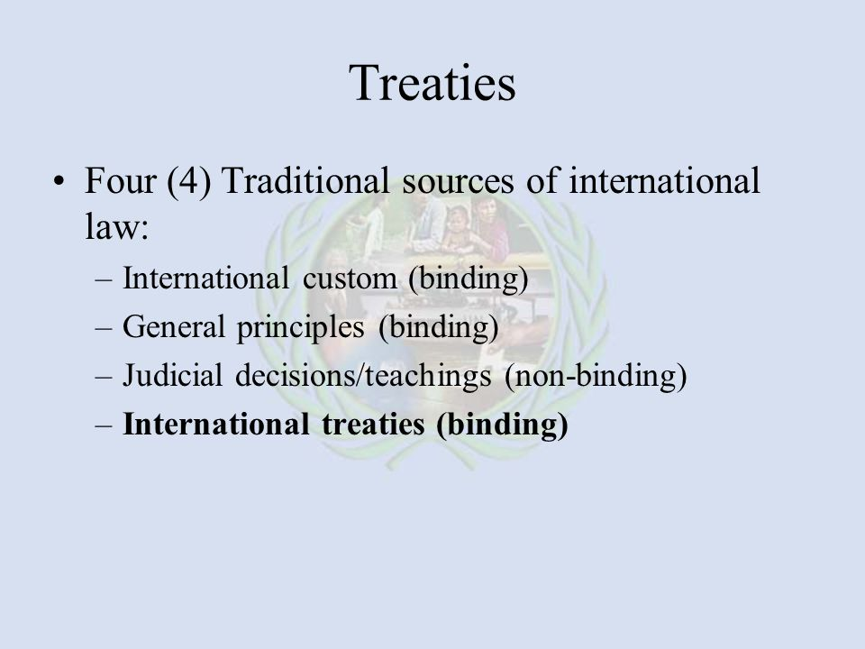 Treaties Four (4) Traditional sources of international law: