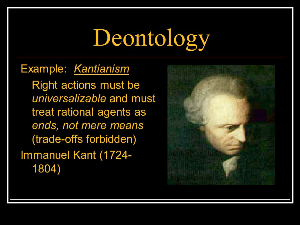 Deontology Example: Kantianism
