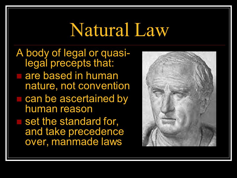 Natural Law A body of legal or quasi-legal precepts that: