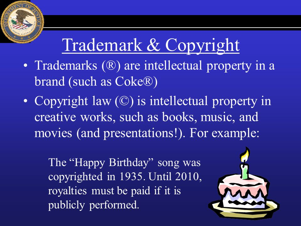 Trademark & Copyright Trademarks (®) are intellectual property in a brand (such as Coke®)