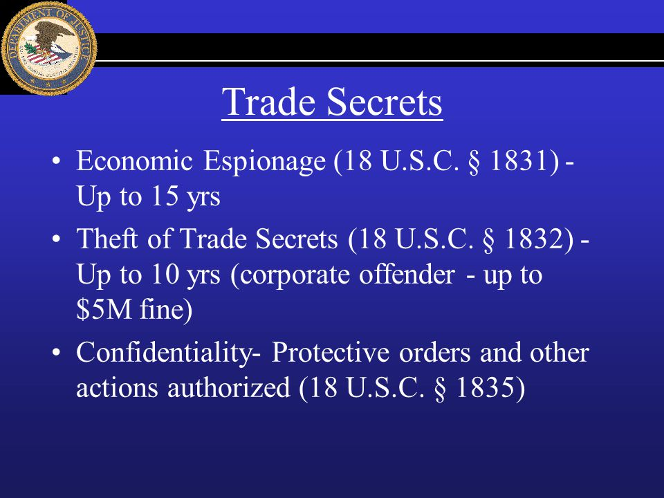 Trade Secrets Economic Espionage (18 U.S.C. § 1831) - Up to 15 yrs
