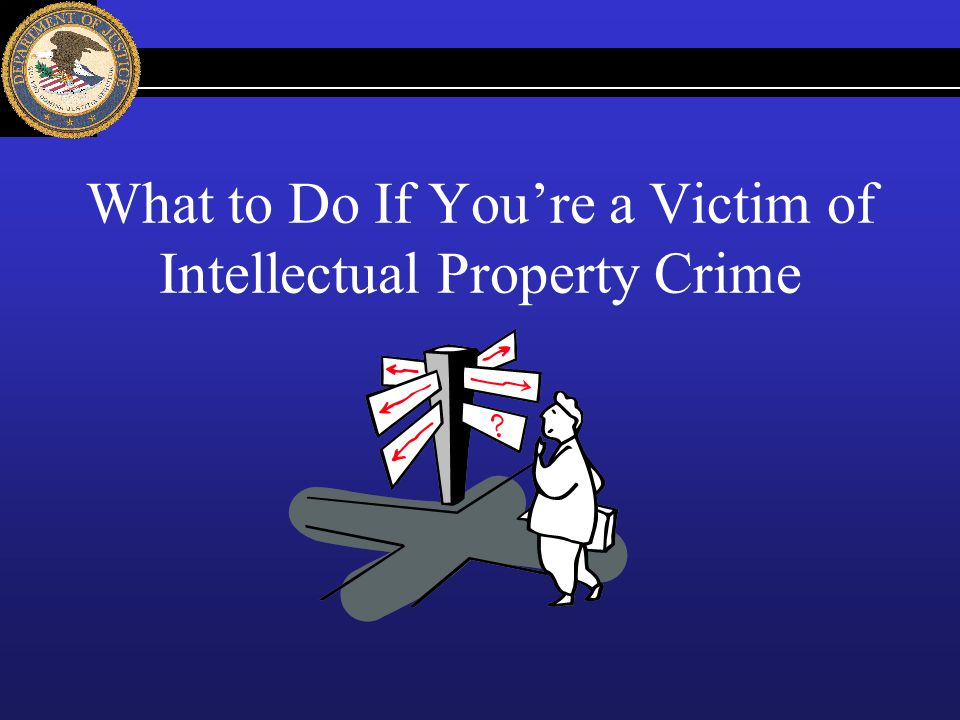 What to Do If You're a Victim of Intellectual Property Crime