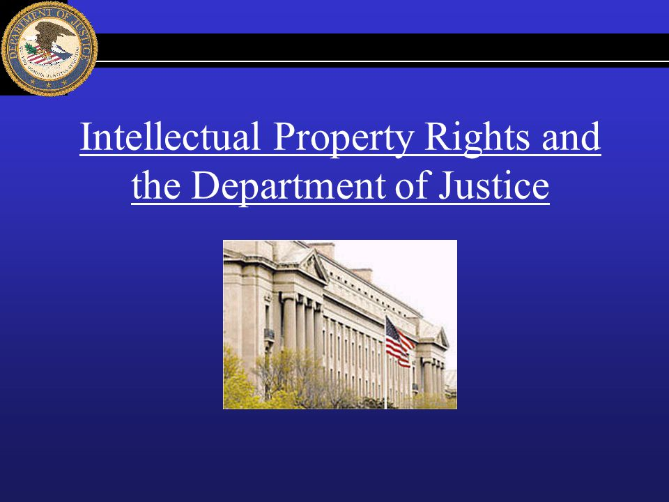 Intellectual Property Rights and the Department of Justice
