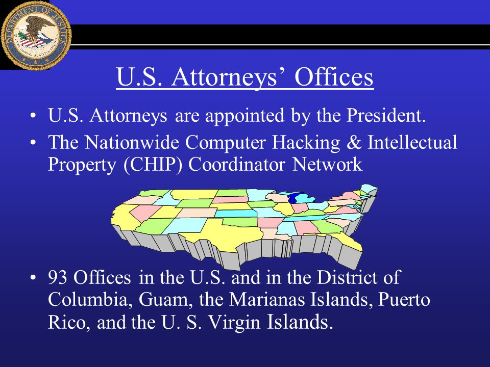 U.S. Attorneys' Offices U.S. Attorneys are appointed by the President.
