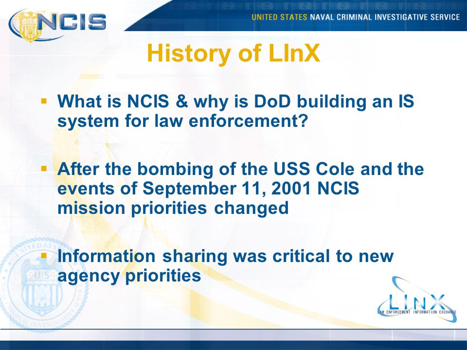 History of LInX What is NCIS & why is DoD building an IS system for law enforcement