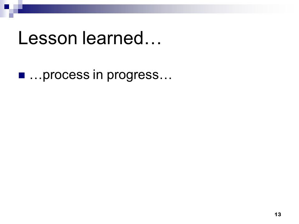 Lesson learned… …process in progress…