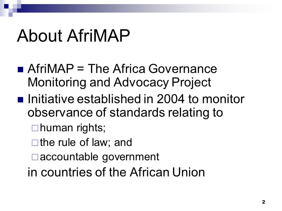 About AfriMAP AfriMAP = The Africa Governance Monitoring and Advocacy Project.
