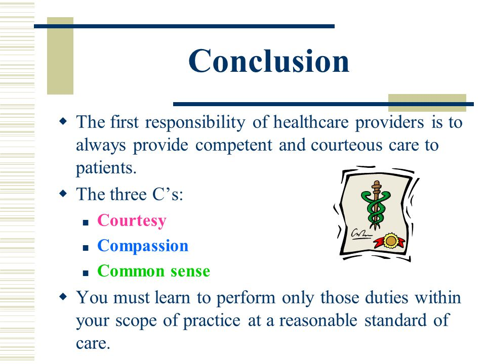 Conclusion The first responsibility of healthcare providers is to always provide competent and courteous care to patients.