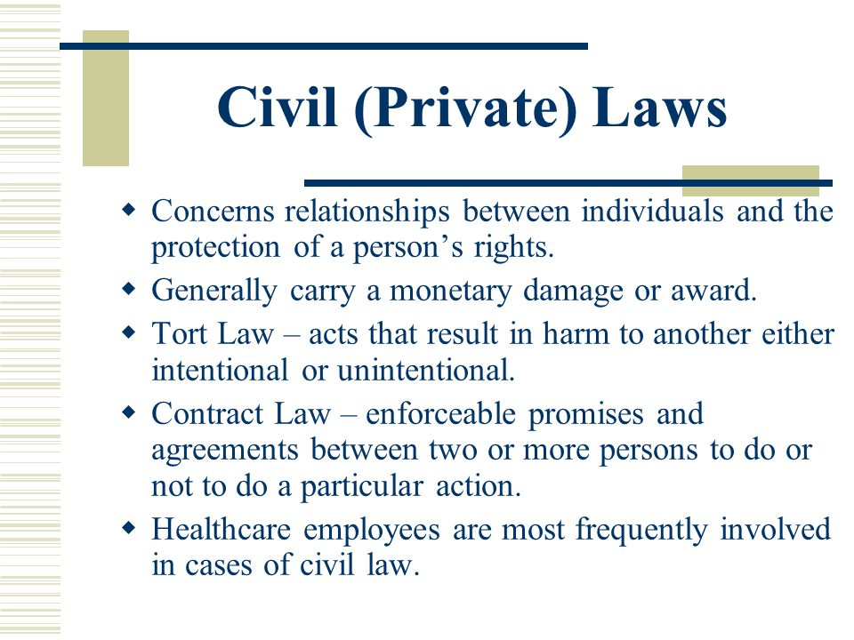 Civil (Private) Laws Concerns relationships between individuals and the protection of a person's rights.