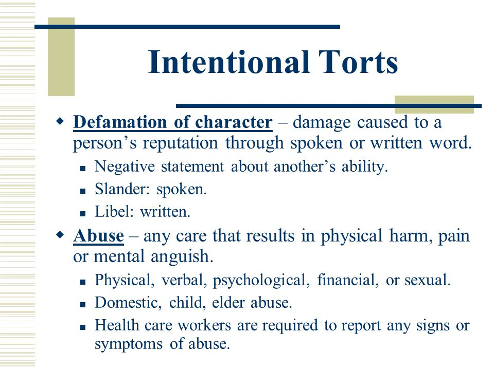 Intentional Torts Defamation of character – damage caused to a person's reputation through spoken or written word.