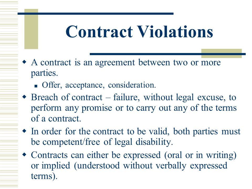 Contract Violations A contract is an agreement between two or more parties. Offer, acceptance, consideration.