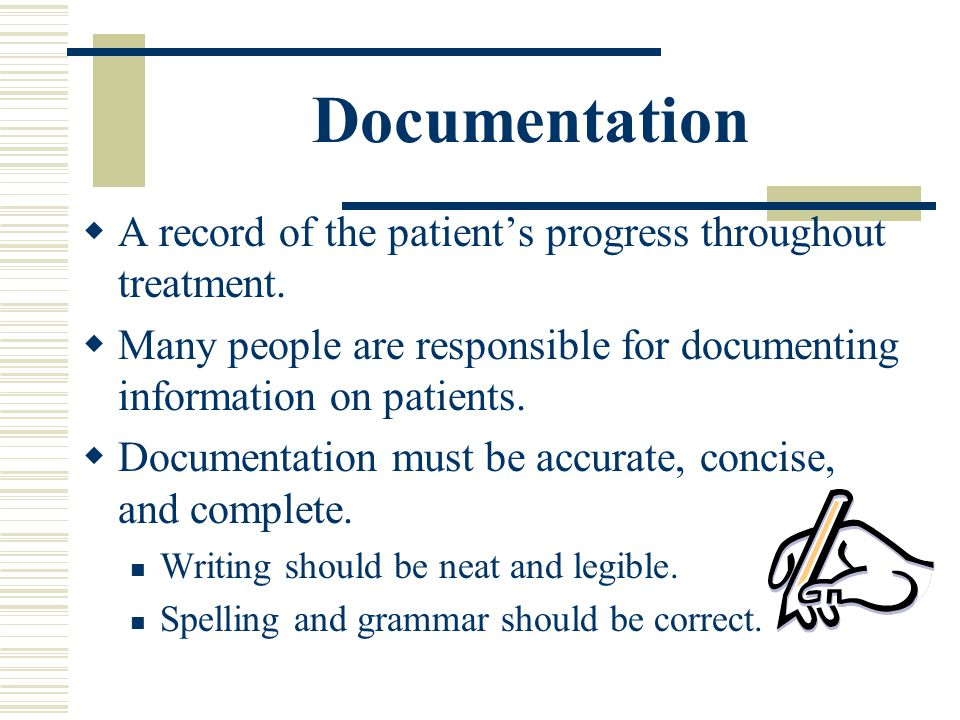 Documentation A record of the patient's progress throughout treatment.