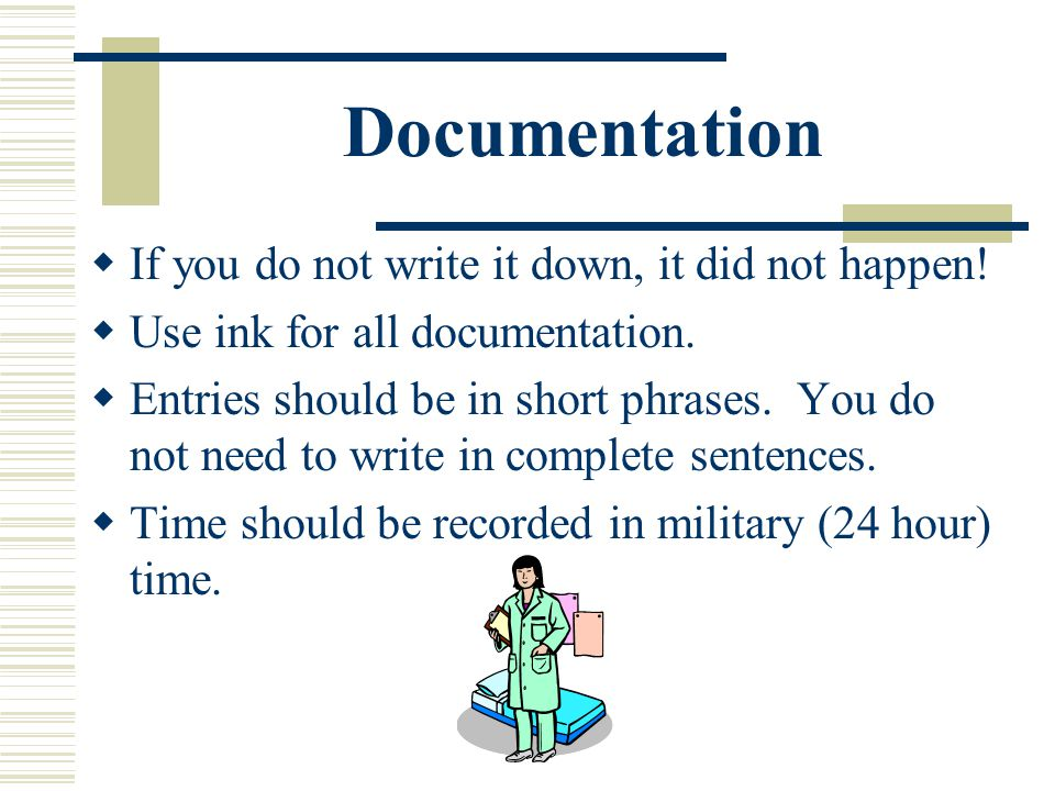Documentation If you do not write it down, it did not happen!