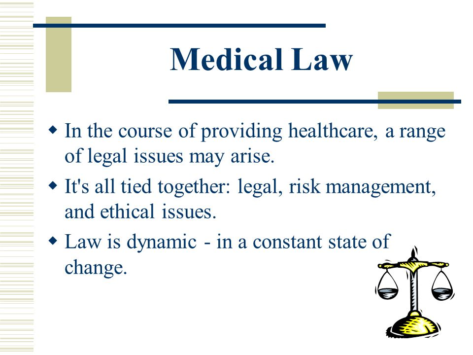 Medical Law In the course of providing healthcare, a range of legal issues may arise.
