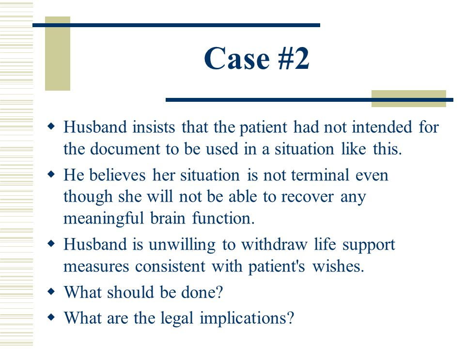 Case #2 Husband insists that the patient had not intended for the document to be used in a situation like this.