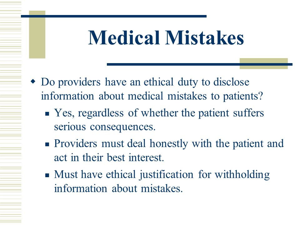 Medical Mistakes Do providers have an ethical duty to disclose information about medical mistakes to patients
