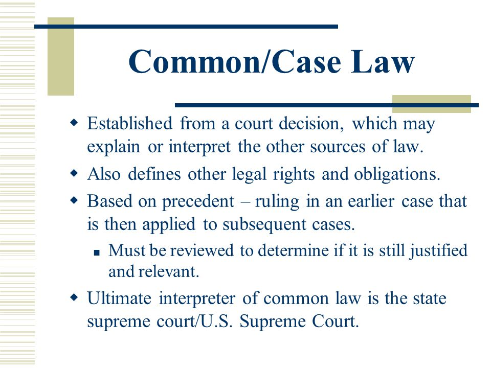 Common/Case Law Established from a court decision, which may explain or interpret the other sources of law.