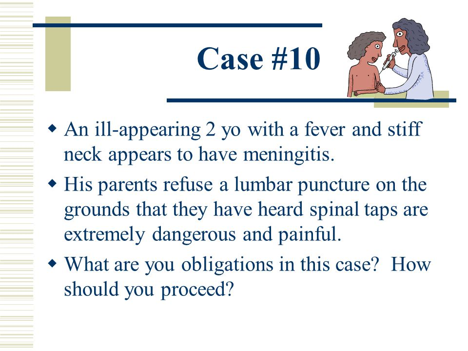 Case #10 An ill-appearing 2 yo with a fever and stiff neck appears to have meningitis.