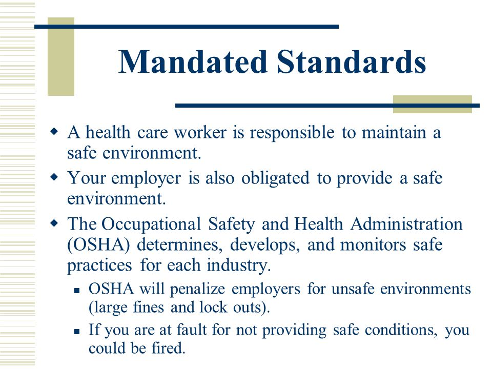 Mandated Standards A health care worker is responsible to maintain a safe environment.