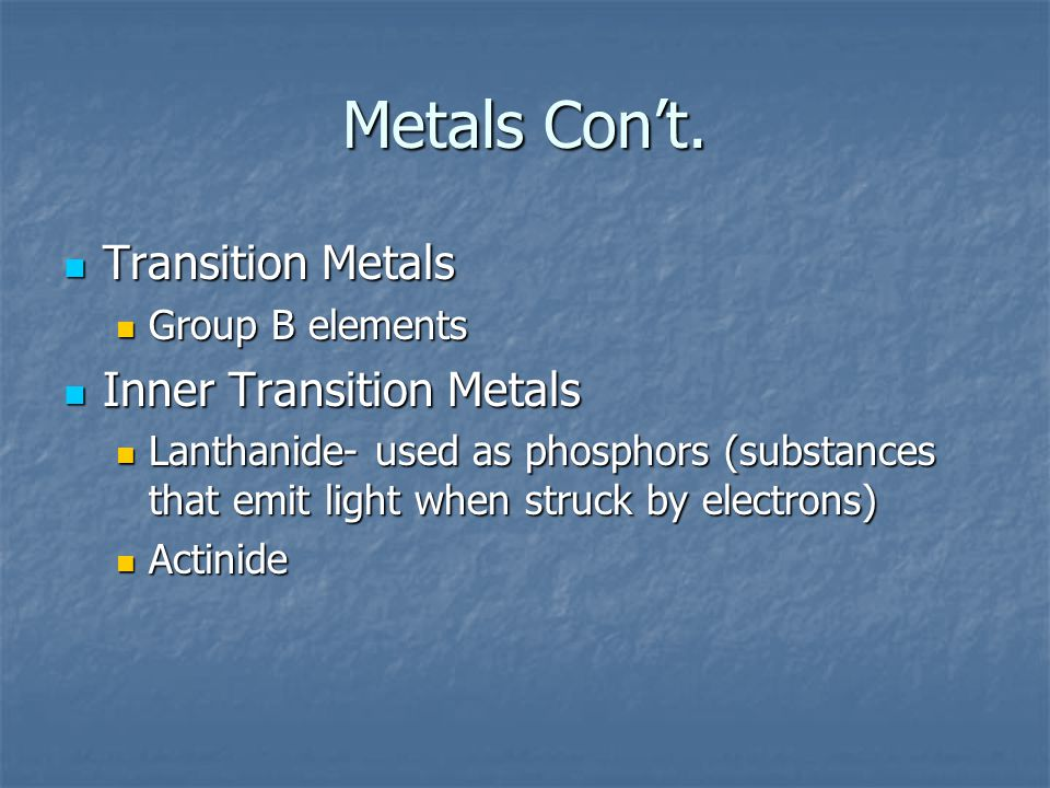 Metals Con't. Transition Metals Inner Transition Metals