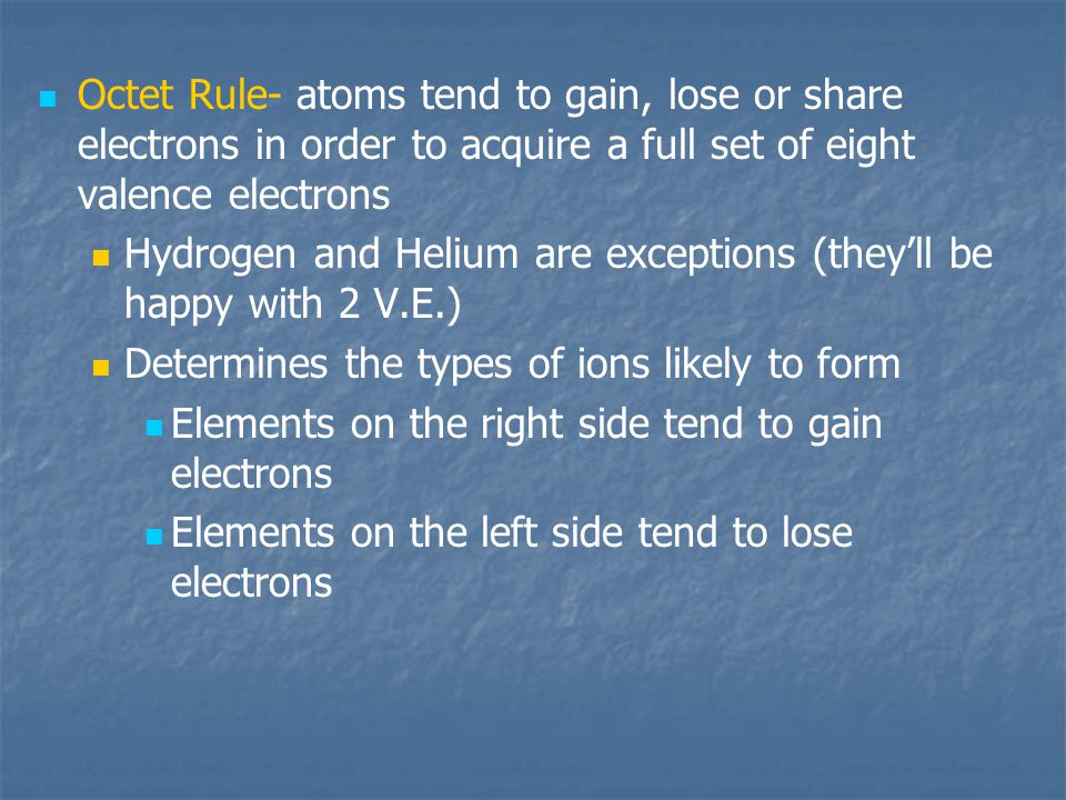 Octet Rule- atoms tend to gain, lose or share electrons in order to acquire a full set of eight valence electrons