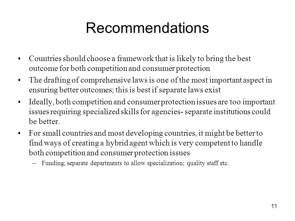 Recommendations Countries should choose a framework that is likely to bring the best outcome for both competition and consumer protection.